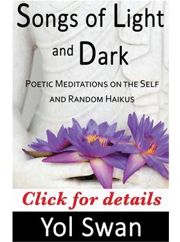 Songs of Light and Dark: Poetic Meditations on the Self and Random Haikus by Yol Swan